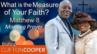 WHAT IS THE MEASURE OF YOUR FAITH - MORNING PRAYER | BISHOP CLIFTON COOPER (PASTOR SEAN'S MENTOR)