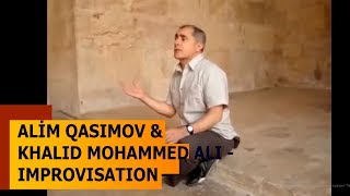 Alim Qasımov & Khalid Mohammed Ali - Improvisation  #alim qasimov