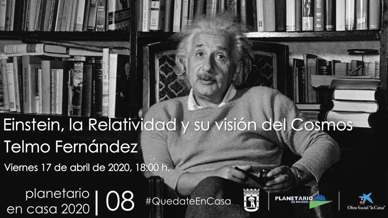 Einstein, la Relatividad y su visión del Cosmos