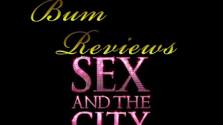 Bum Reviews 5: Sex in the City [rus sub]