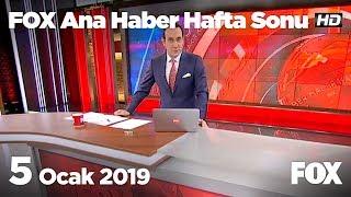 5 Ocak 2019 FOX Ana Haber Hafta Sonu