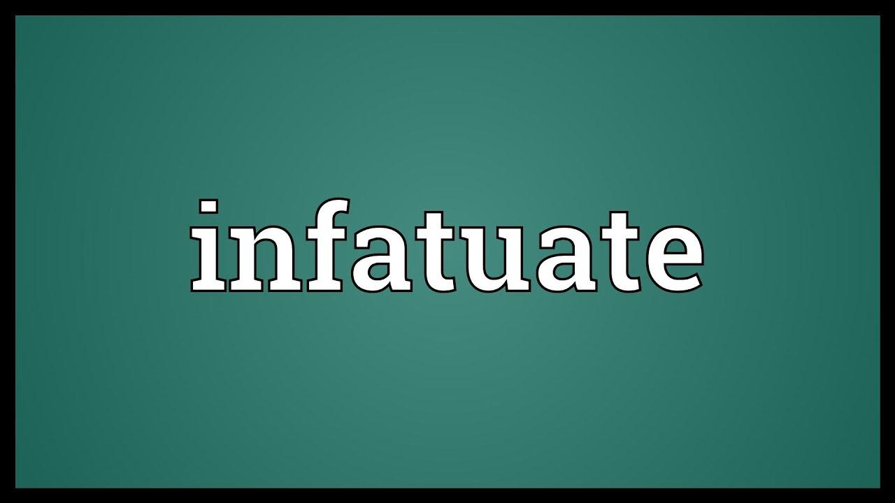 Infatuate definition