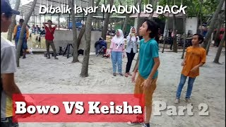 Battle Part 2 Bowo Keisha dibaliklayar MADUN IS BACK