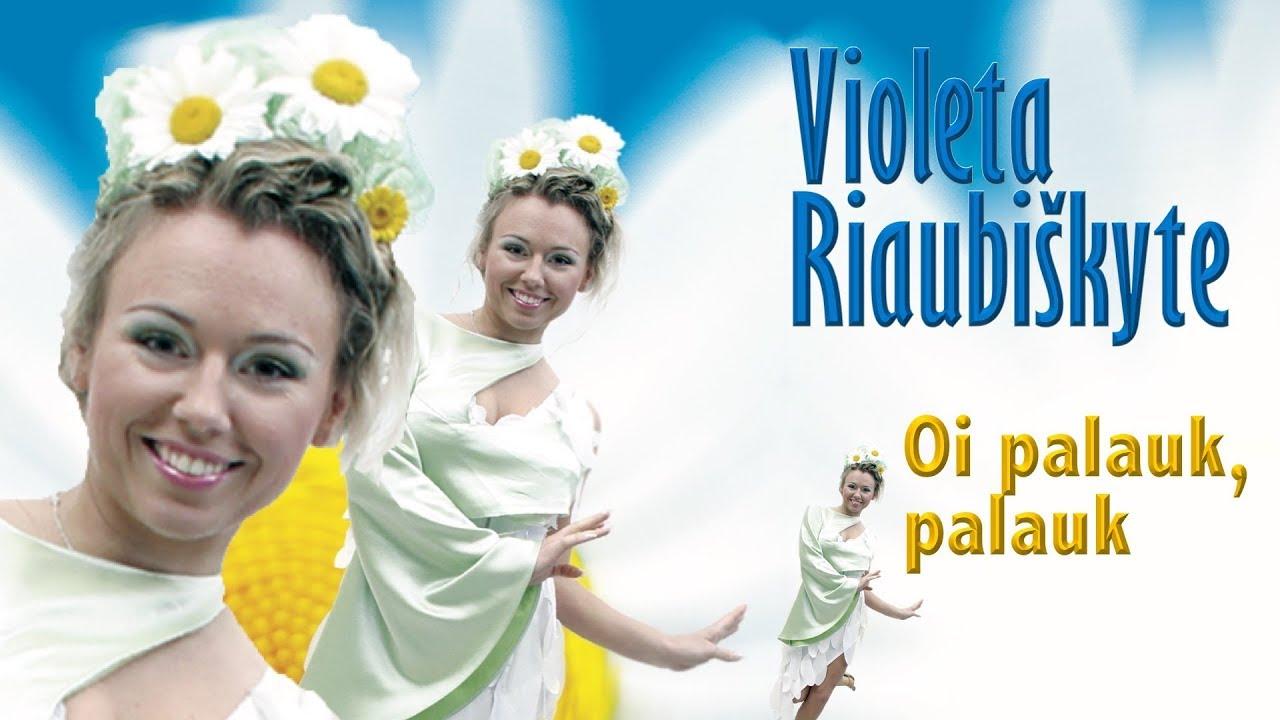 OI PALAUK, PALAUK - Violeta Riaubiškytė. Lietuviška Daina Su Žodžiais. Geriausia Lietuviška Muzika