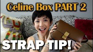 Celine Box Bag PART 2   Tip for the Strap!   Luxury Review   Kat L