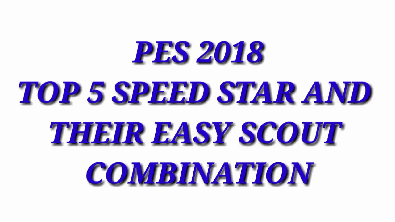 Top 5 speed stars scout combination of PES 2018