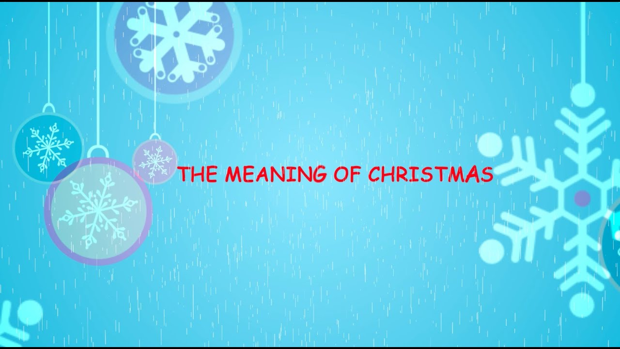 the meaning of christmas We can truly be happy at christmas no matter what may be happening, we can know that we are his children we then become sons and daughters of god.