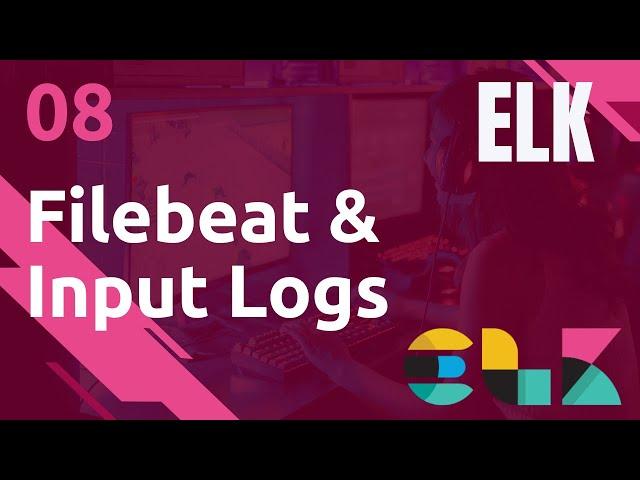 ELK - 8. FILEBEAT : LES INPUTS DE TYPE LOG