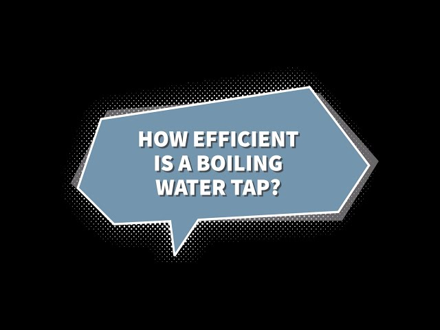 How efficient is a boiling tap?