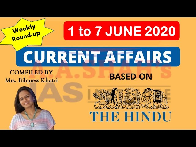 Weekly Current Affairs June 2020 in English | Week 1 | The Hindu  | Mrs Bilquees Khatri | UPSC IAS