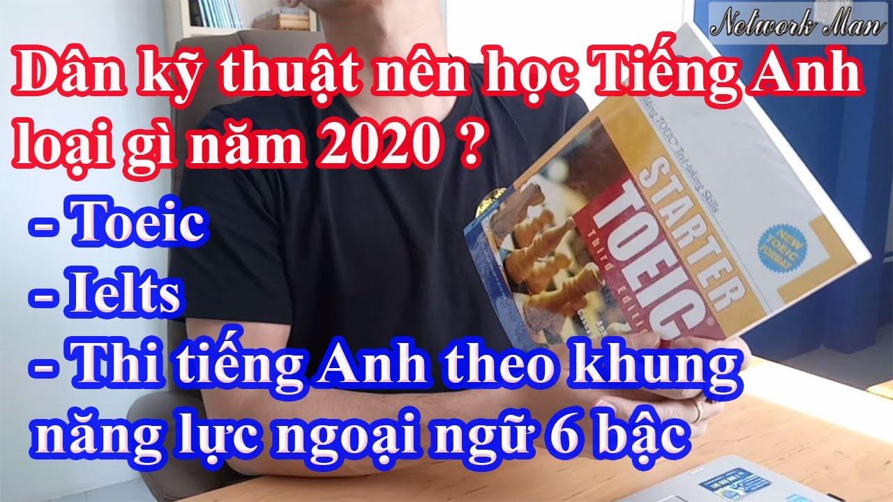 Dân kỹ thuật học Toeic, Ielts hay Chứng chỉ 6 bậc của Việt Nam | Vlog 4 | Network Man