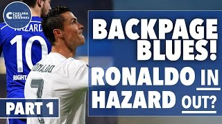 RONALDO IN, HAZARD OUT?! - Backpage Blues Part 1