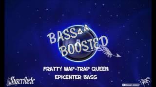 Fratty Wap Trap Queen EPICENTER BASS