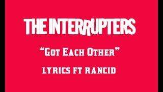 The Interrupters ft Rancid - Got Each Other Lyrics