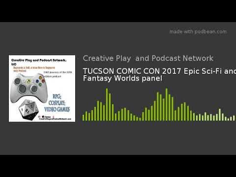 TUCSON COMIC CON 2017 Epic Sci-Fi and Fantasy Worlds panel