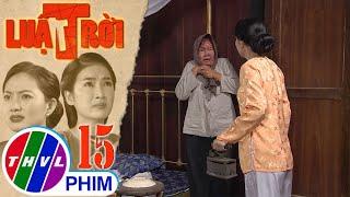 image Luật trời - Tập 15[2]: Bà Cúc thầm nghĩ chỉ cần được ở gần con trai thì mình có thể chịu đựng tất cả