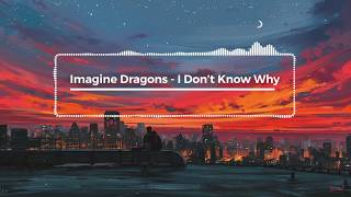 """Imagine Dragons - I Don't Know Why """"8D Audio"""""""