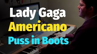Lady Gaga - Americano - Piano Cover (Puss in Boots soundtrack)