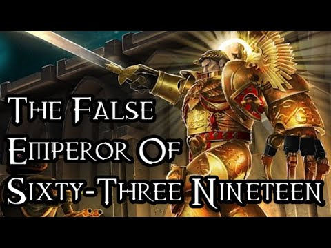 The False Emperor Of Sixty-Three Nineteen - 40K Theories