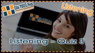 TOEFL Practice – Elite TOEL Prep – Listening – Quiz 3