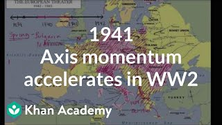 1941 Axis momentum accelerates in WW2 | The 20th century | World history | Khan Academy