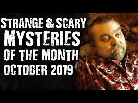 Strange & Scary Mysteries Of The Month October 2019
