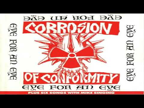 Corrosion Of Conformity - Eye For An Eye Plus Six Songs With Mike Singing (Full Album)