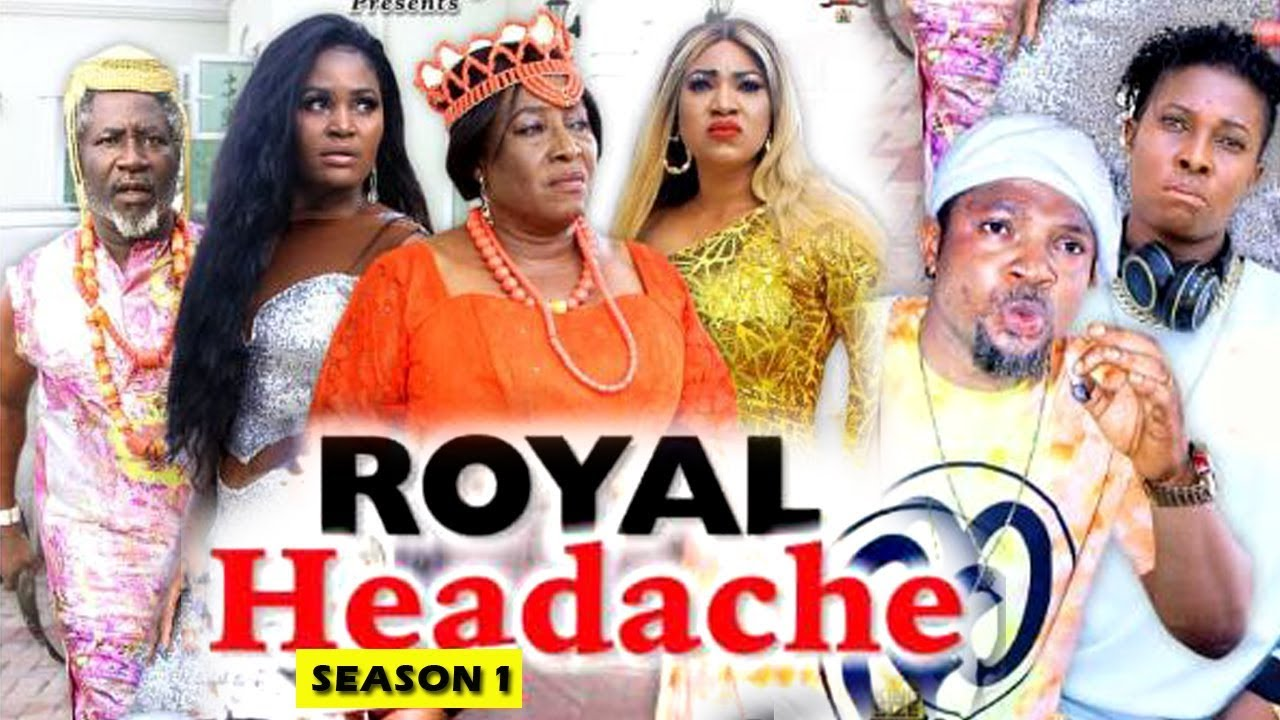 Download ROYAL HEADACHE SEASON 1 - (New Movie) 2019 Latest Nigerian Nollywood Movie Full HD