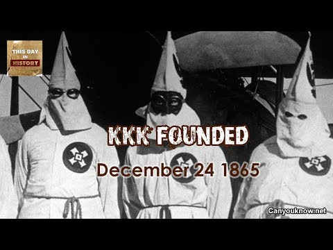 KKK founded December 24, 1865 This Day in History