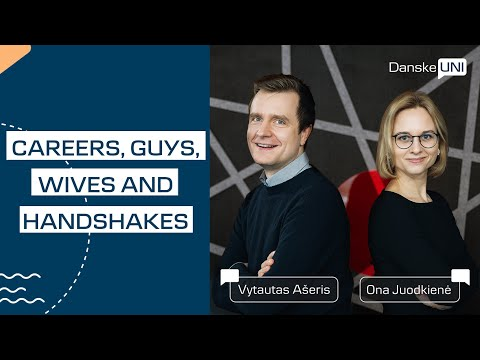 Danske UNI. Careers, guys, wives and handshakes. O. Juodkiene & V. Aseris