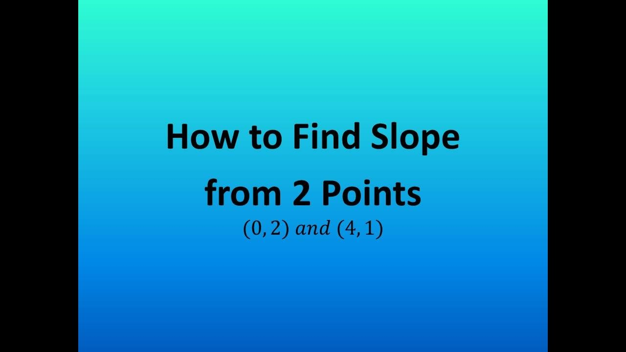 How To Find Slope From 2 Points: (0, 2) And (4, 1)