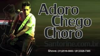 Santorine - Adoro Chego Choro[OFICIAL]