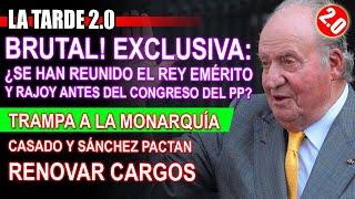 EXCLUSIVA!!: REUNIÓN de Rajoy y Rey EMÉRITO ¿Pacto PSOE PP CASUALIDAD?