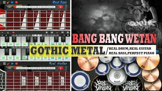 BANG BANG WETAN (GOTHIC METAL)\ REAL DRUM,REAL GUITAR,REAL BASS,PERFECT PIANO