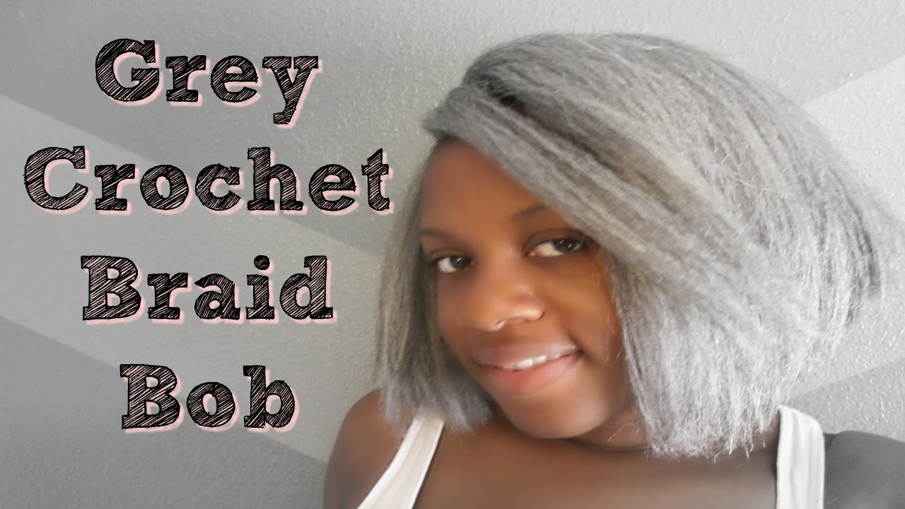 Grey Crochet braids Bob hairstyle - YouTube