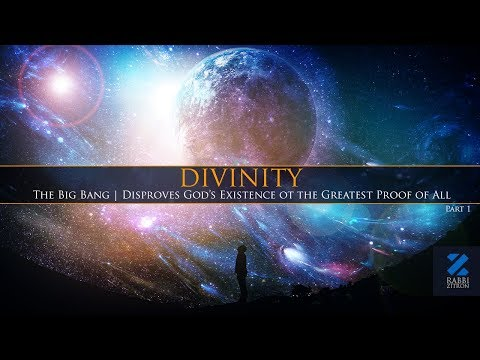 Divinity Part 1: The Big Bang | Disproves God's Existence or the Greatest Proof of All