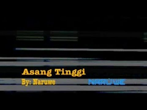 NARUWE - ASANG TINGGI (Official Music Video)