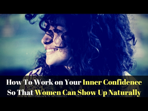 Free Talk - How To Work on Your Inner Confidence So That Women Can Show Up Naturally