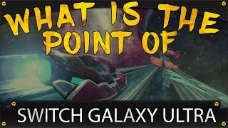 What Is The Point Of: Switch Galaxy Ultra [GAME REVIEW]