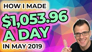 How I Made $1,053.96 a Day in May 2019 | Make Money Online