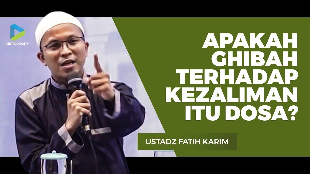 Apakah Ghibah Terhadap Kezaliman itu Dosa? – Ustadz Fatih Karim :)=