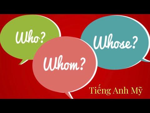 Cách sử dụng Who, Whom, và Whose