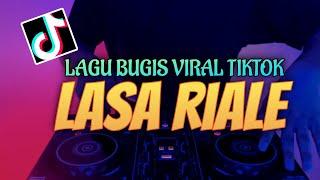 DJ BUGIS VIRAL TIKTOK 2021 LASA RIALE | DJ LASA RIALE VIRAL TIKTOK SLOW FULL BASS 🎶