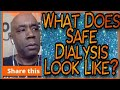 What Does Safe Dialysis Looks Like