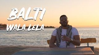Balti - Wala Lela Video