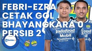 Gol Febri Hariyadi Dan Ezra Walian, Bhayangkara Fc 0 - Persib Bandung 2