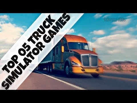 ➽ Top 5 Truck Simulation Games 2018(PC)