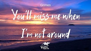 Grimes - You'll miss me when I'm not around (Lyrics)