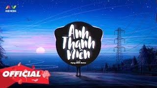 ANH THANH NIÊN - HuyR ( Trọng RMX Remix )