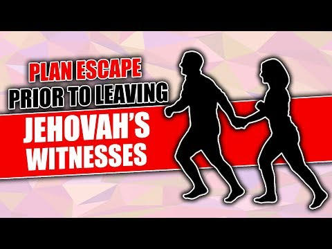 Plan Escape Prior to Leaving Jehovahs Witnesses
